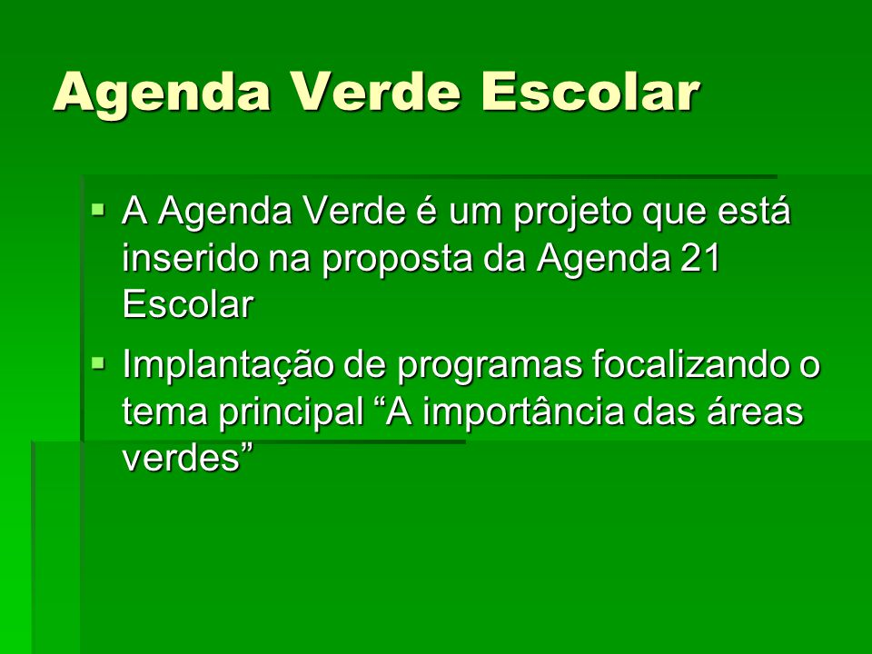 Agenda Verde Escolar A Agenda Verde é um projeto que está inserido na proposta da Agenda 21 Escolar.