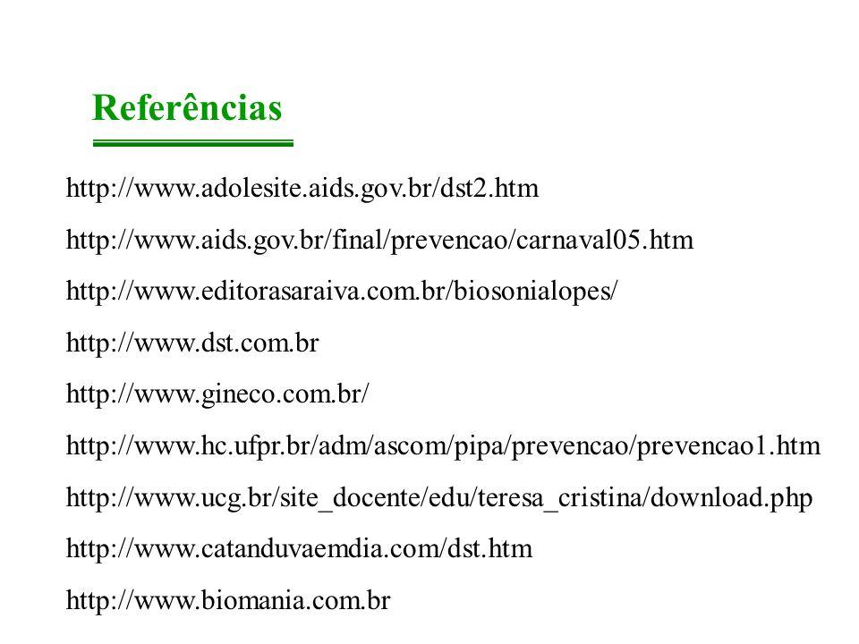 Referências http://www.adolesite.aids.gov.br/dst2.htm