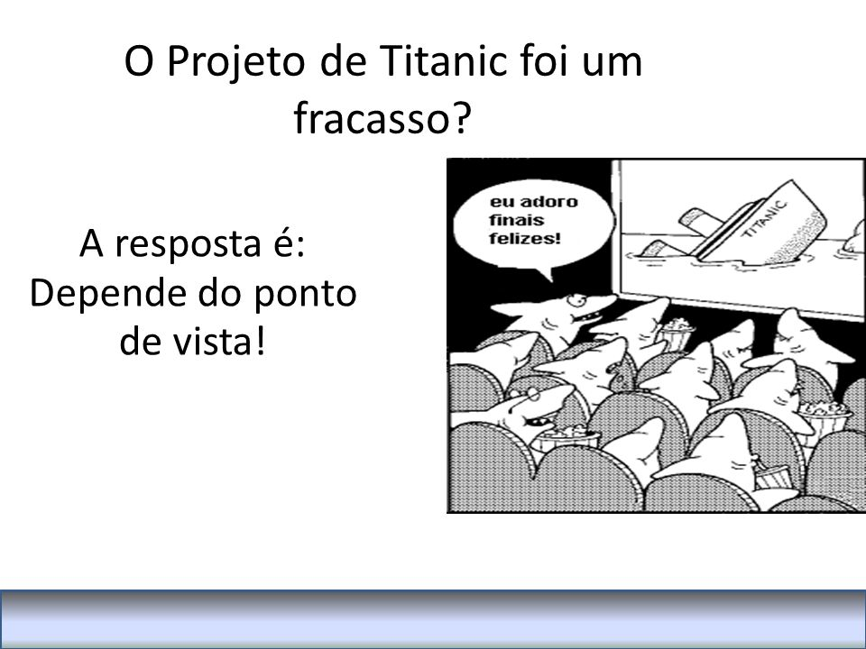 O Projeto de Titanic foi um fracasso