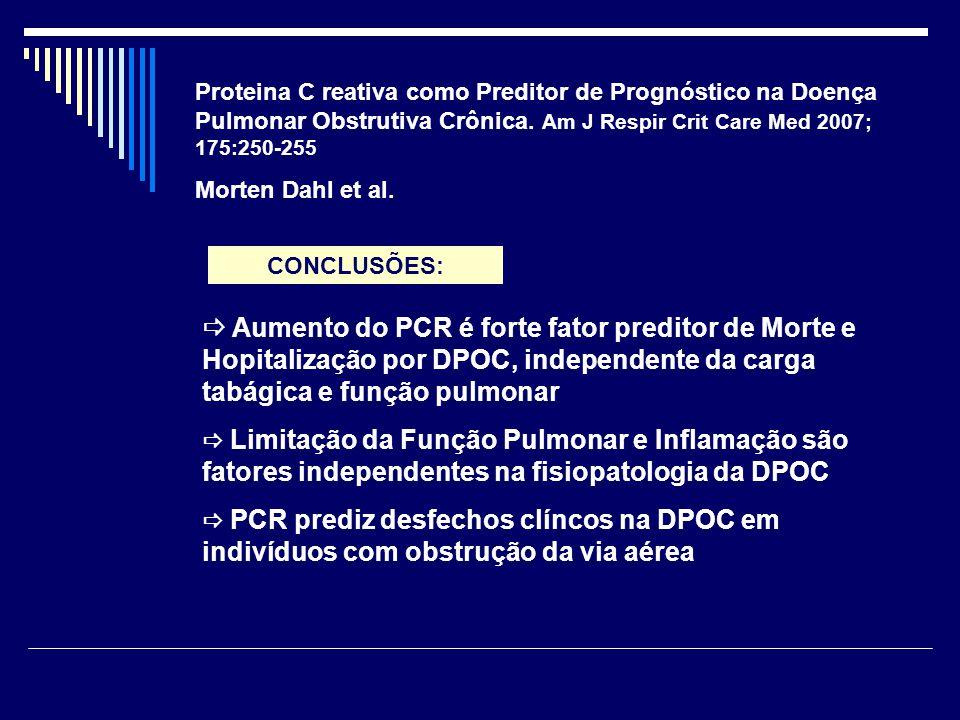 Proteina C reativa como Preditor de Prognóstico na Doença Pulmonar Obstrutiva Crônica. Am J Respir Crit Care Med 2007; 175:250-255