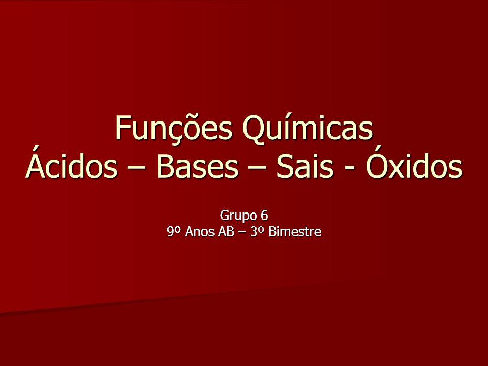 Funções Químicas Ácidos – Bases – Sais - Óxidos