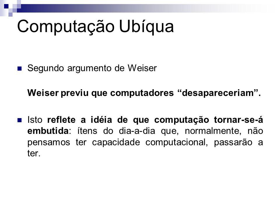 Computação Ubíqua Segundo argumento de Weiser