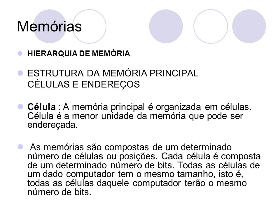 Memórias ESTRUTURA DA MEMÓRIA PRINCIPAL CÉLULAS E ENDEREÇOS