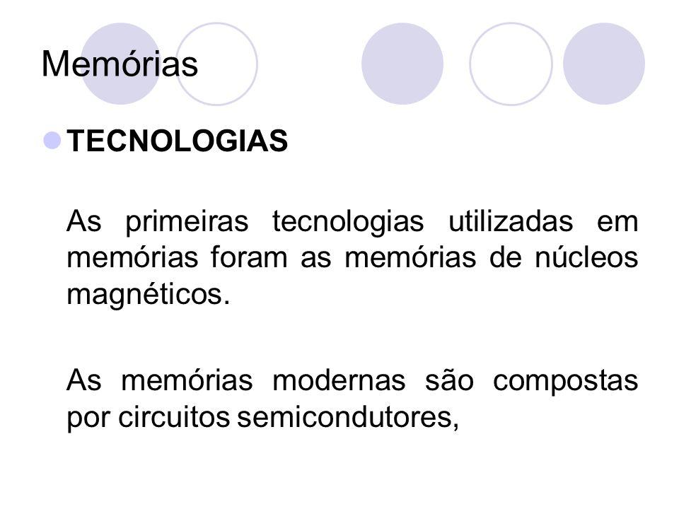 Memórias TECNOLOGIAS. As primeiras tecnologias utilizadas em memórias foram as memórias de núcleos magnéticos.