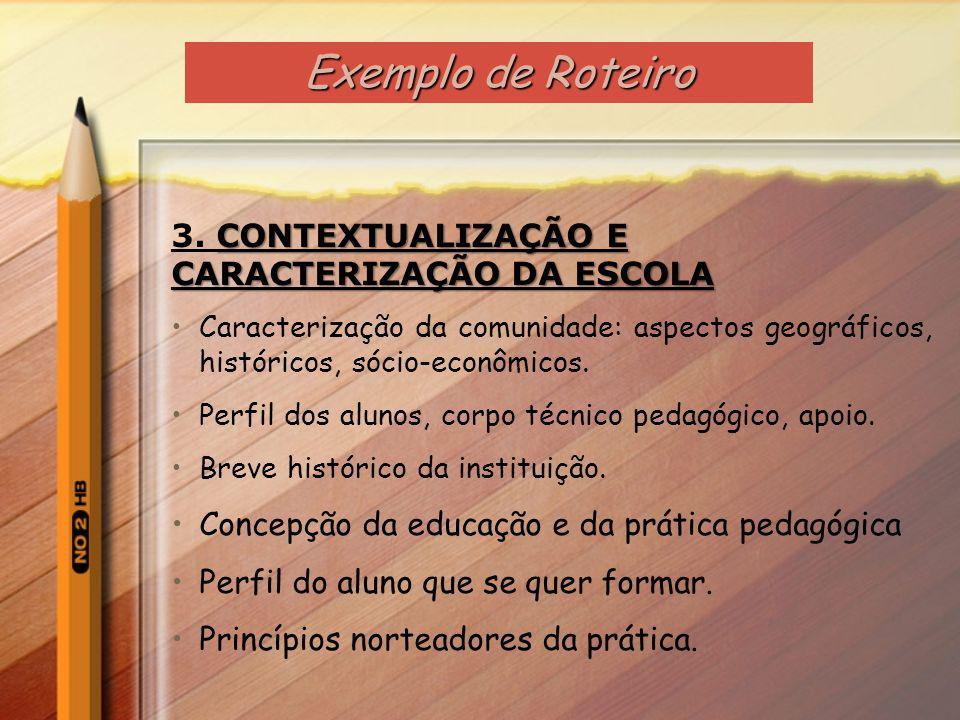Exemplo de Roteiro 3. CONTEXTUALIZAÇÃO E CARACTERIZAÇÃO DA ESCOLA
