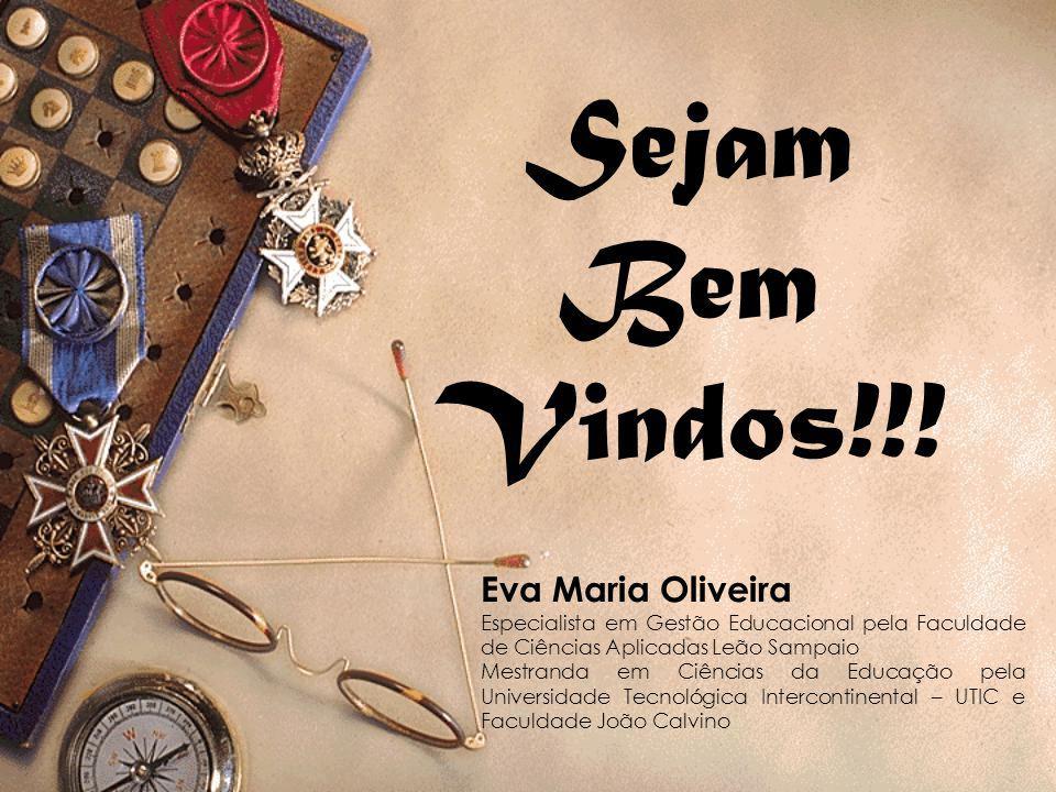 Sejam Bem Vindos!!! Eva Maria Oliveira