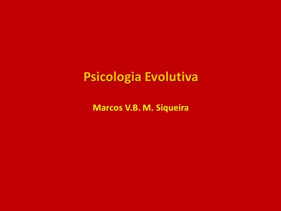Psicologia Evolutiva Marcos V.B. M. Siqueira