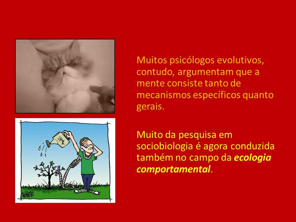 Muitos psicólogos evolutivos, contudo, argumentam que a mente consiste tanto de mecanismos específicos quanto gerais.