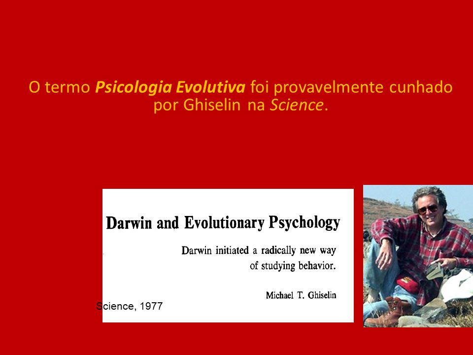 O termo Psicologia Evolutiva foi provavelmente cunhado por Ghiselin na Science.