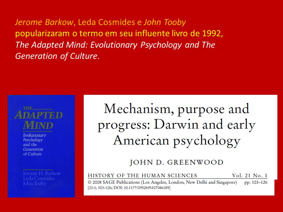 Jerome Barkow, Leda Cosmides e John Tooby popularizaram o termo em seu influente livro de 1992, The Adapted Mind: Evolutionary Psychology and The Generation of Culture.