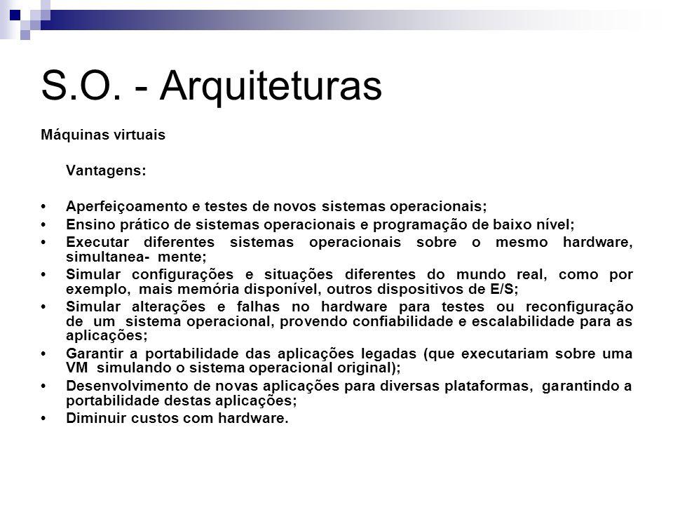 S.O. - Arquiteturas Máquinas virtuais Vantagens: