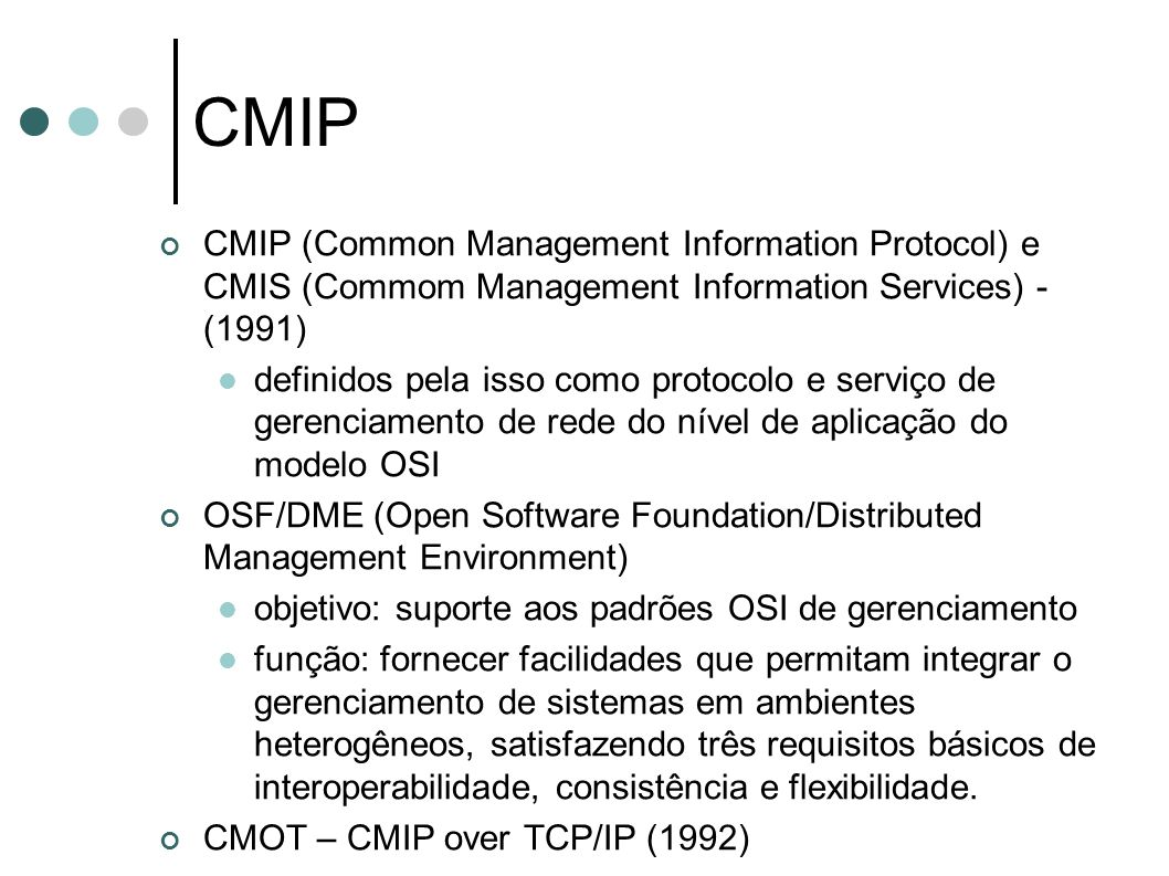 CMIP CMIP (Common Management Information Protocol) e CMIS (Commom Management Information Services) - (1991)