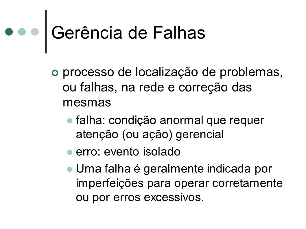 Gerência de Falhas processo de localização de problemas, ou falhas, na rede e correção das mesmas.