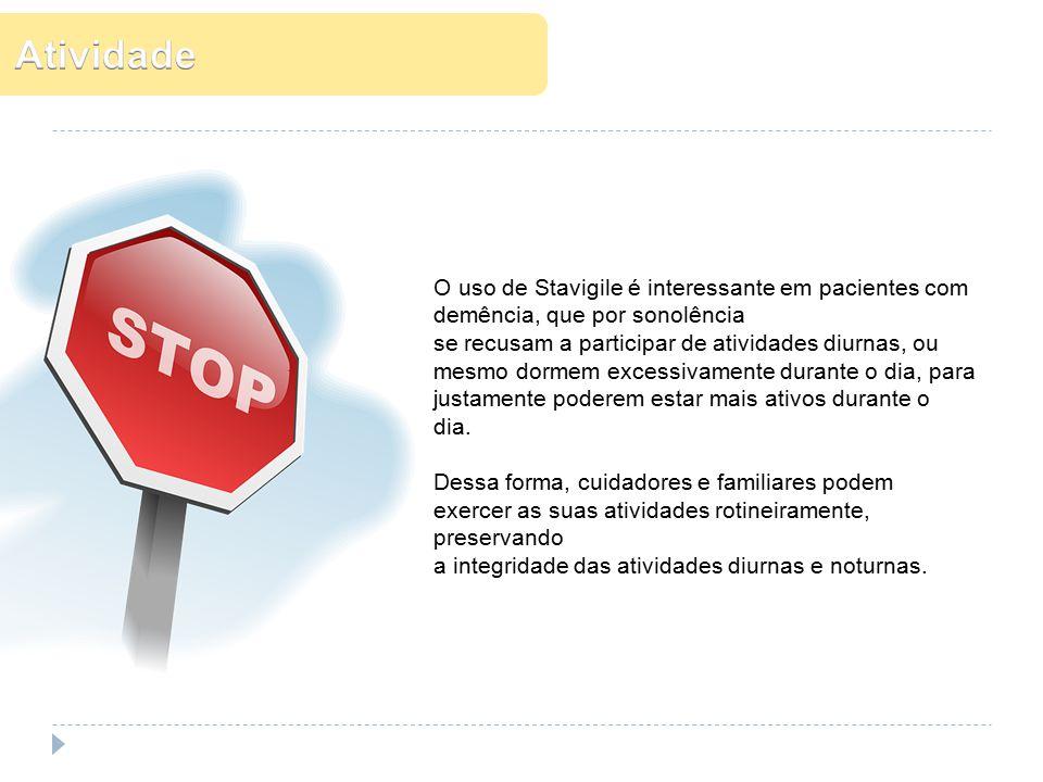 Atividade O uso de Stavigile é interessante em pacientes com demência, que por sonolência. se recusam a participar de atividades diurnas, ou.