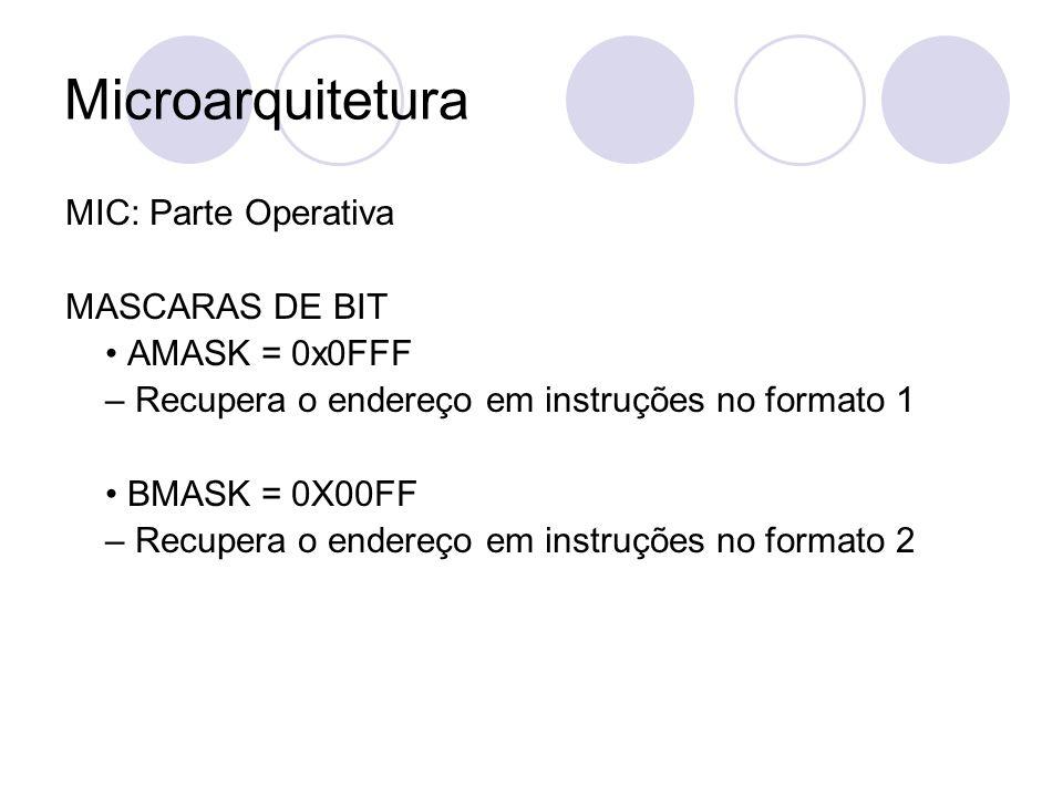 Microarquitetura MIC: Parte Operativa MASCARAS DE BIT • AMASK = 0x0FFF