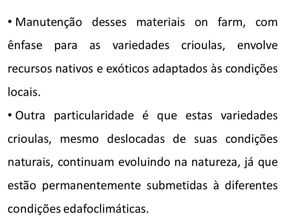Manutenção desses materiais on farm, com ênfase para as variedades crioulas, envolve recursos nativos e exóticos adaptados às condições locais.