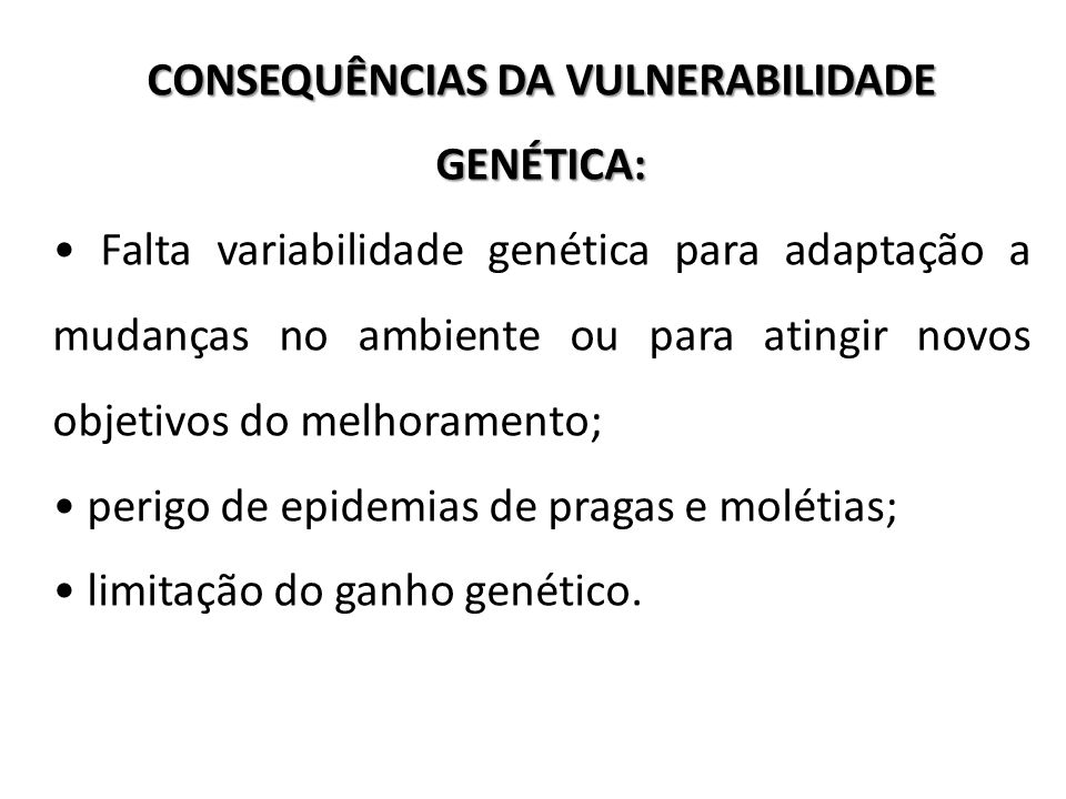 CONSEQUÊNCIAS DA VULNERABILIDADE GENÉTICA: