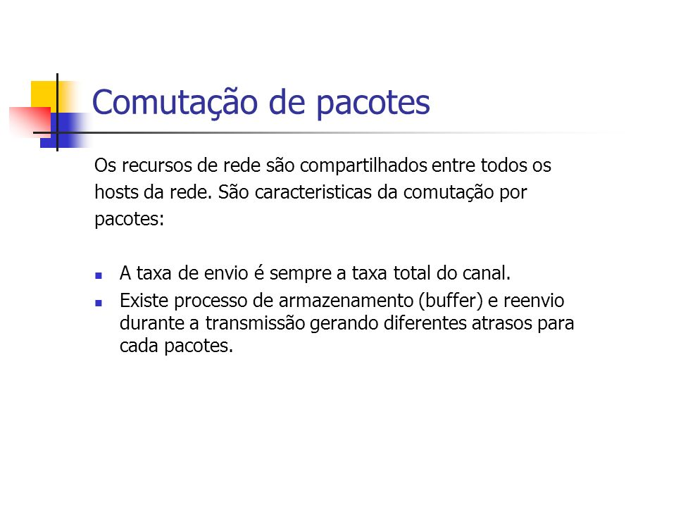 Comutação de pacotes Os recursos de rede são compartilhados entre todos os. hosts da rede. São caracteristicas da comutação por.