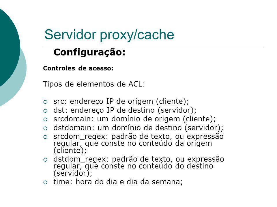 Servidor proxy/cache Configuração: Tipos de elementos de ACL: