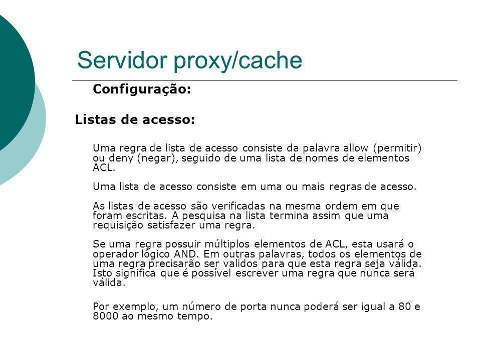 Servidor proxy/cache Configuração: Listas de acesso: