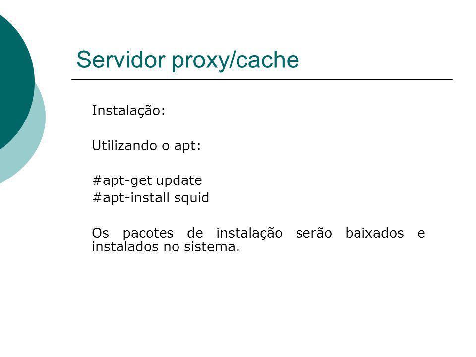 Servidor proxy/cache Instalação: Utilizando o apt: #apt-get update