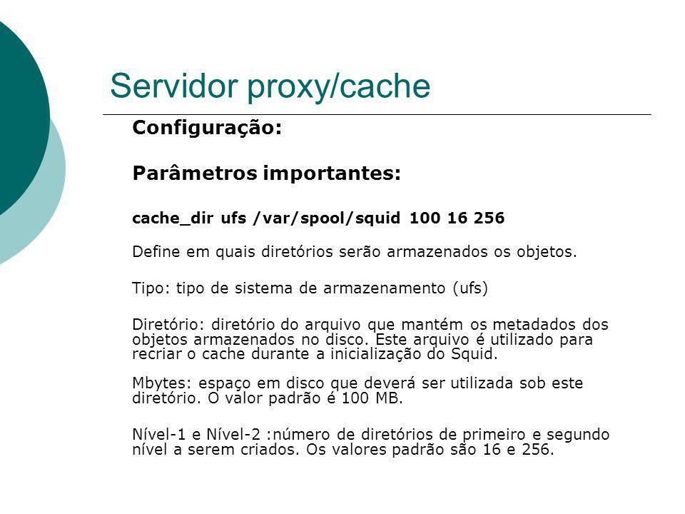 Servidor proxy/cache Configuração: Parâmetros importantes: