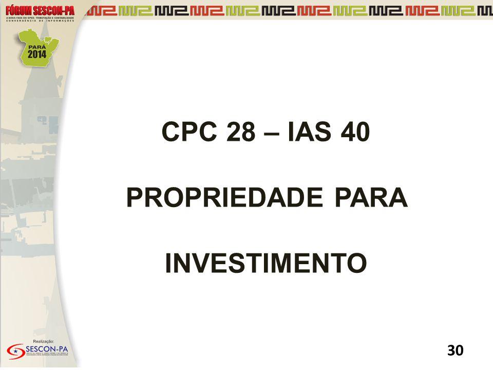 CPC 28 – IAS 40 PROPRIEDADE PARA INVESTIMENTO
