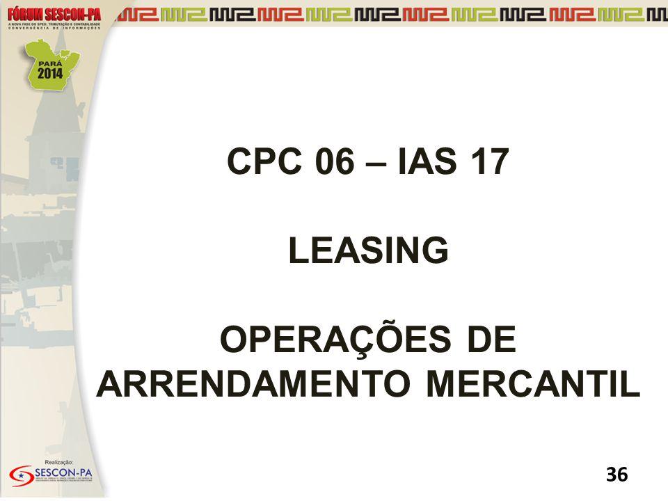 CPC 06 – IAS 17 LEASING OPERAÇÕES DE ARRENDAMENTO MERCANTIL