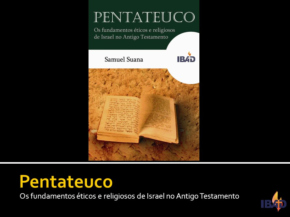 Pentateuco Os fundamentos éticos e religiosos de Israel no Antigo Testamento
