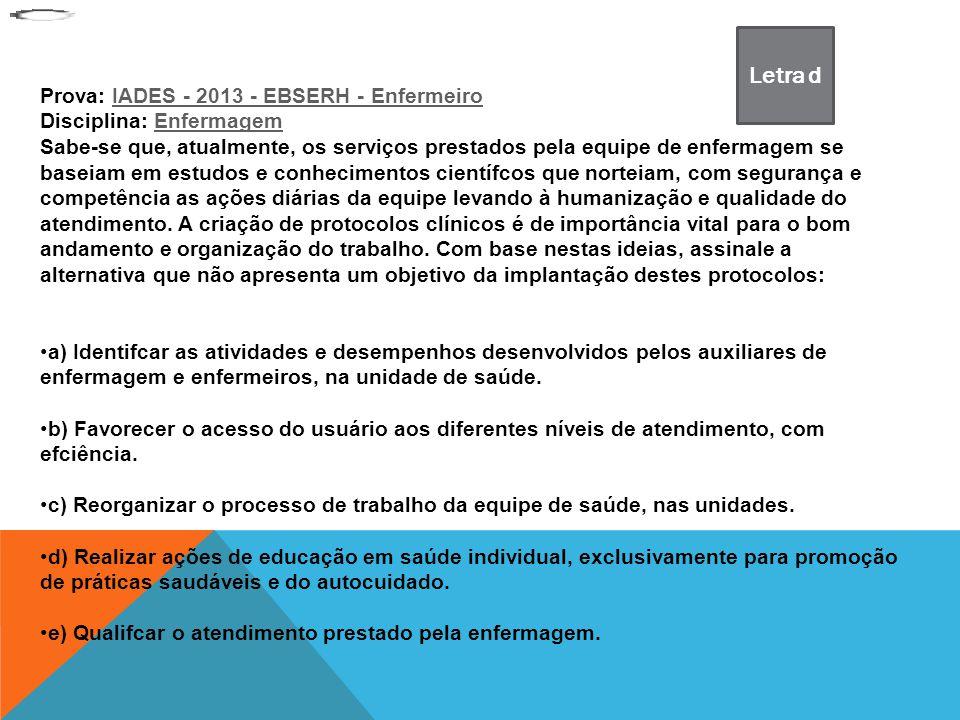 Letra d Prova: IADES - 2013 - EBSERH - Enfermeiro
