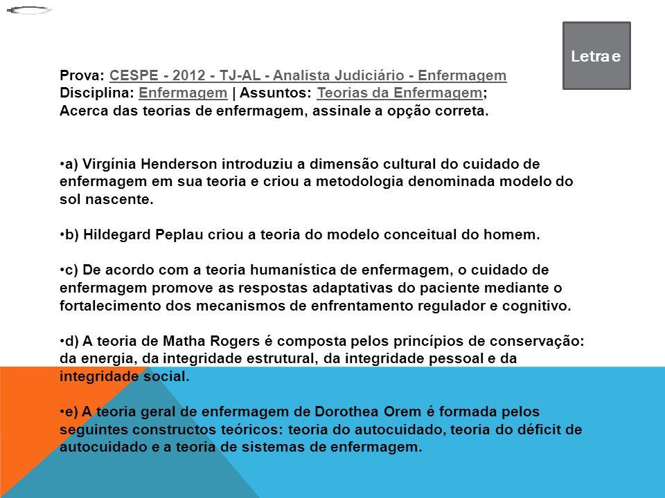Letra e Prova: CESPE - 2012 - TJ-AL - Analista Judiciário - Enfermagem