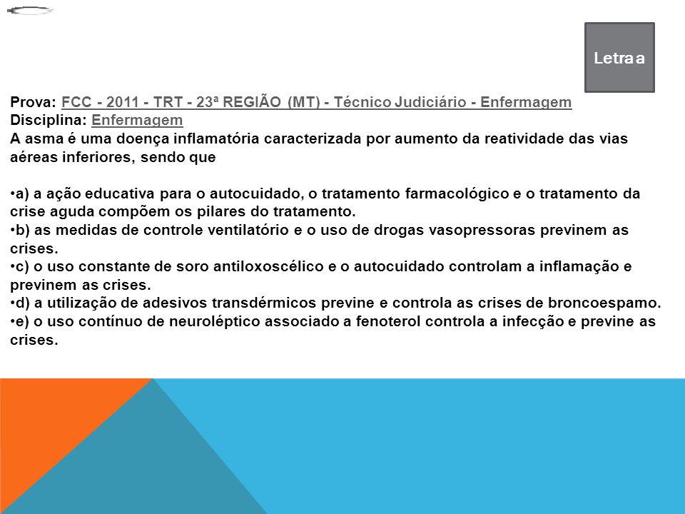Letra a Prova: FCC - 2011 - TRT - 23ª REGIÃO (MT) - Técnico Judiciário - Enfermagem. Disciplina: Enfermagem.