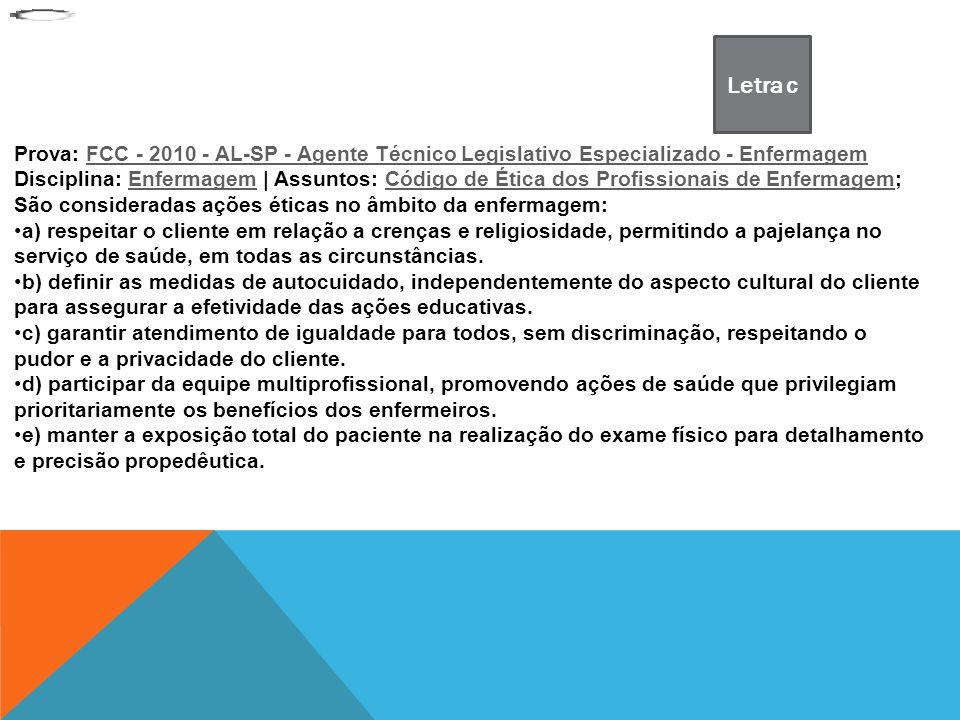 Letra c Prova: FCC - 2010 - AL-SP - Agente Técnico Legislativo Especializado - Enfermagem.