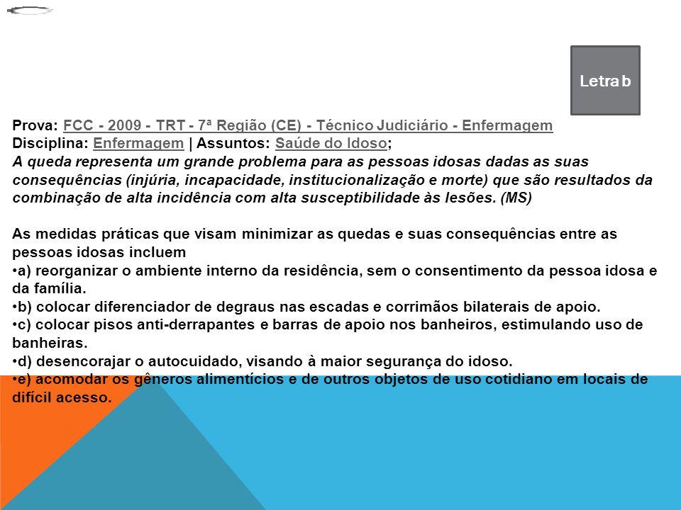 Letra b Prova: FCC - 2009 - TRT - 7ª Região (CE) - Técnico Judiciário - Enfermagem. Disciplina: Enfermagem | Assuntos: Saúde do Idoso;