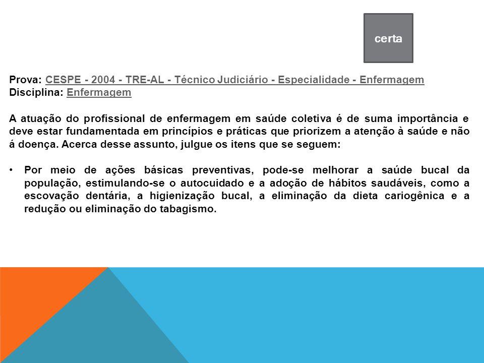 certa Prova: CESPE - 2004 - TRE-AL - Técnico Judiciário - Especialidade - Enfermagem. Disciplina: Enfermagem.