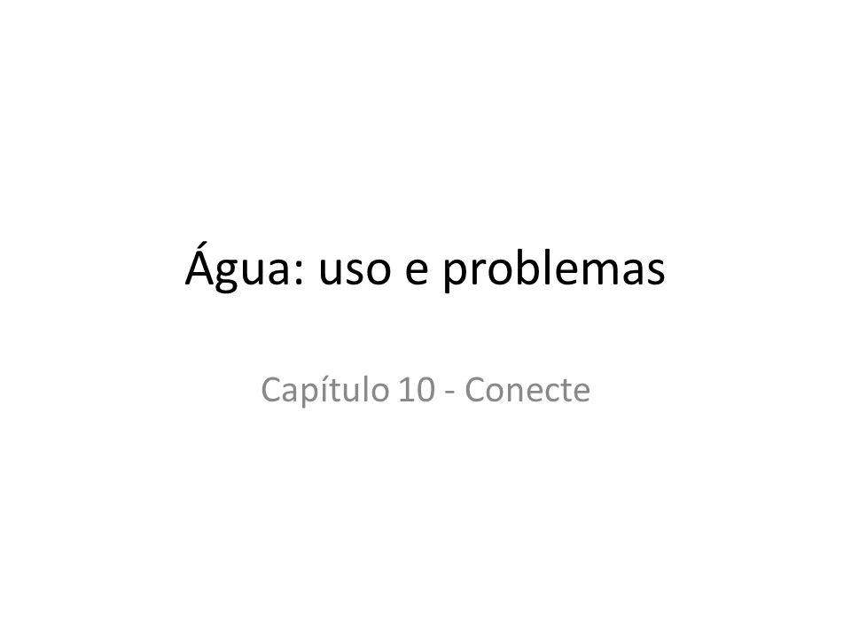 Água: uso e problemas Capítulo 10 - Conecte
