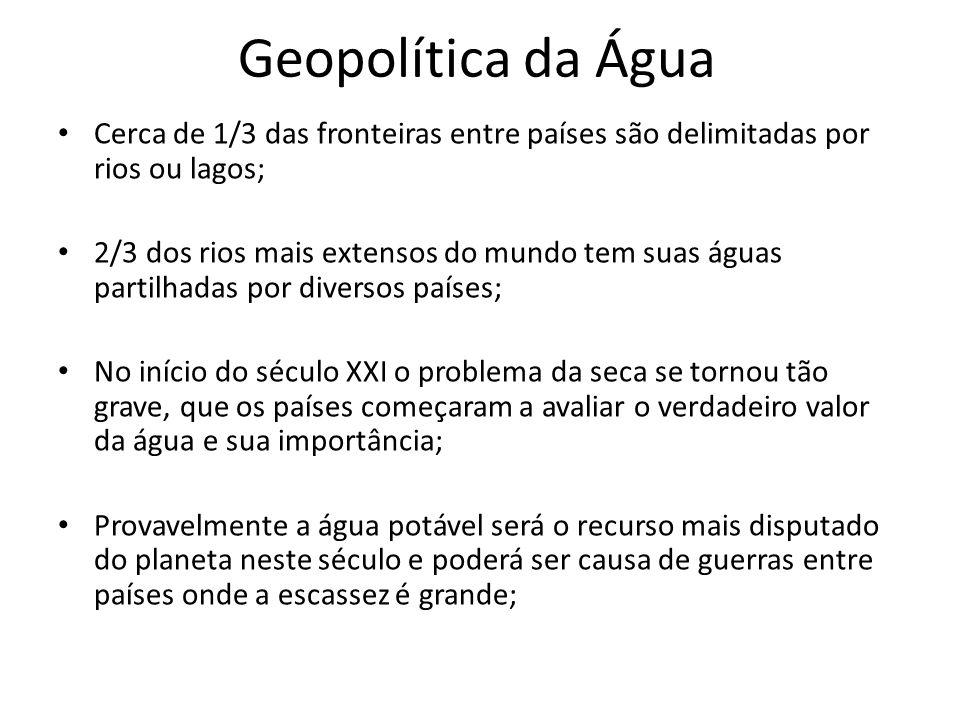 Geopolítica da Água Cerca de 1/3 das fronteiras entre países são delimitadas por rios ou lagos;