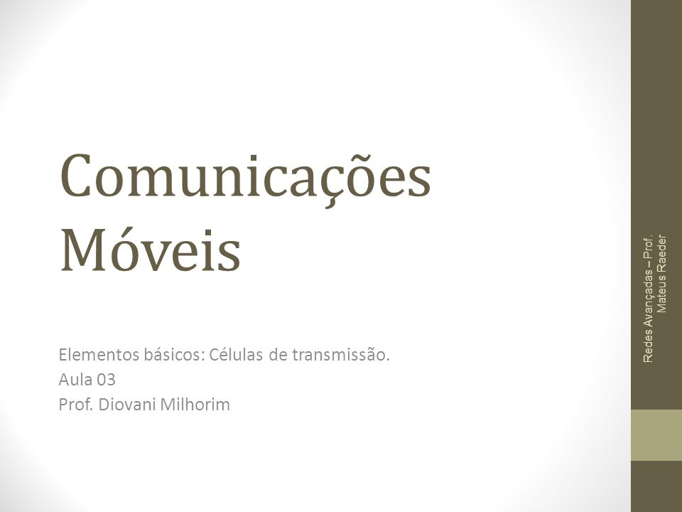 Comunicações Móveis Elementos básicos: Células de transmissão. Aula 03