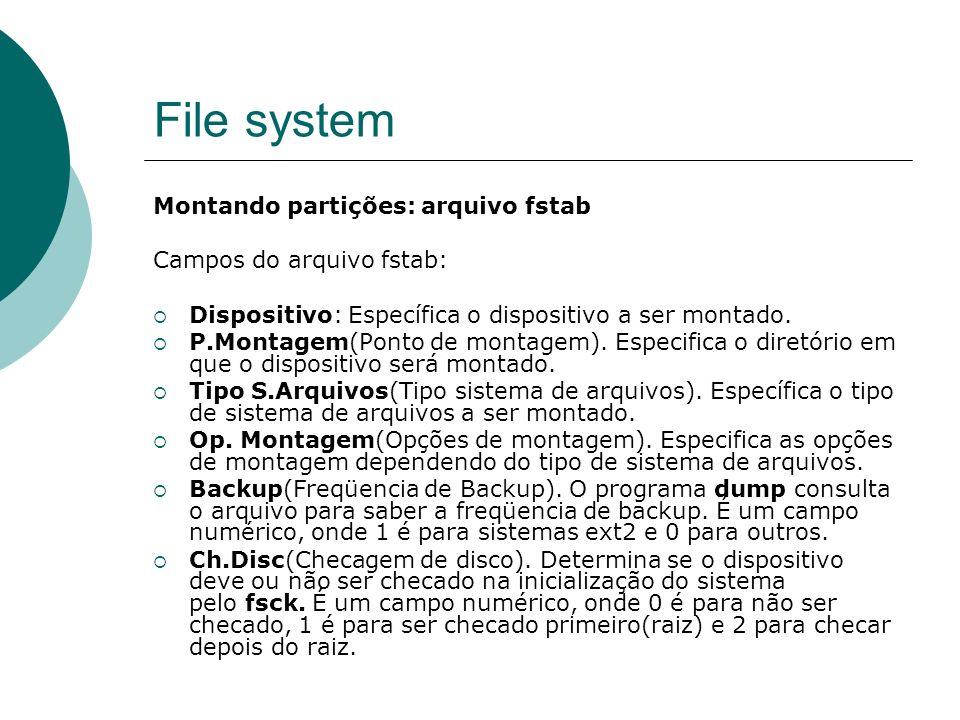 File system Montando partições: arquivo fstab Campos do arquivo fstab: