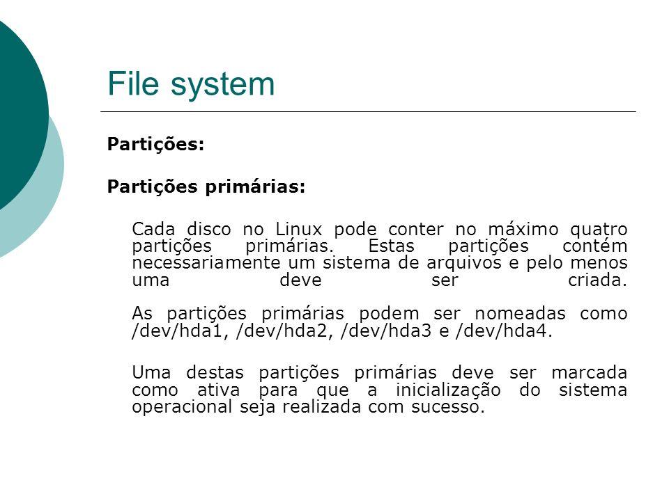 File system Partições: Partições primárias: