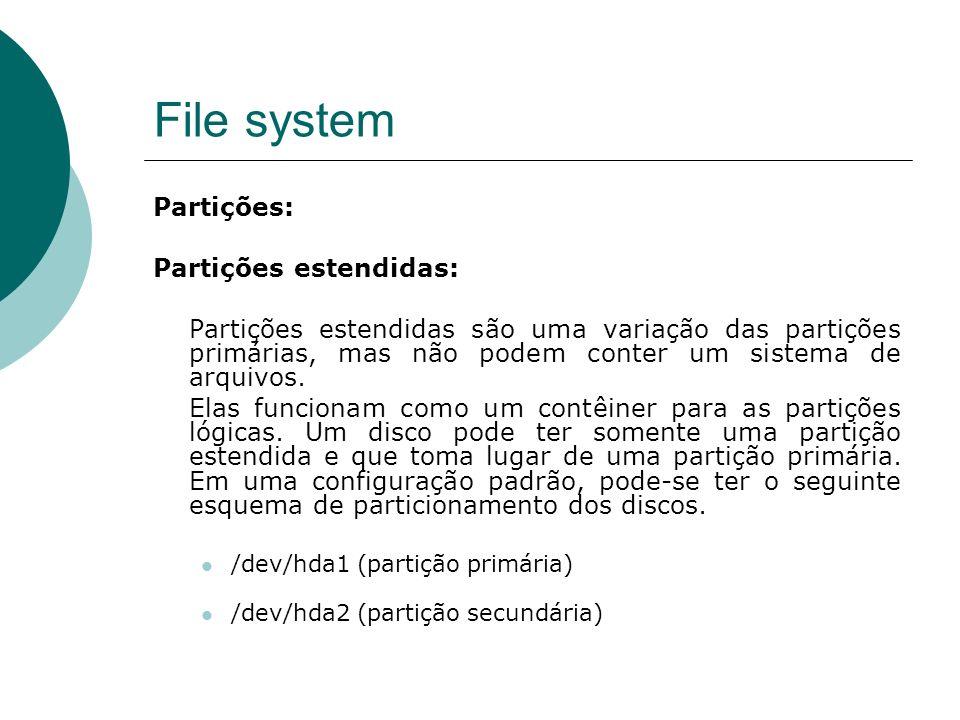 File system Partições: Partições estendidas:
