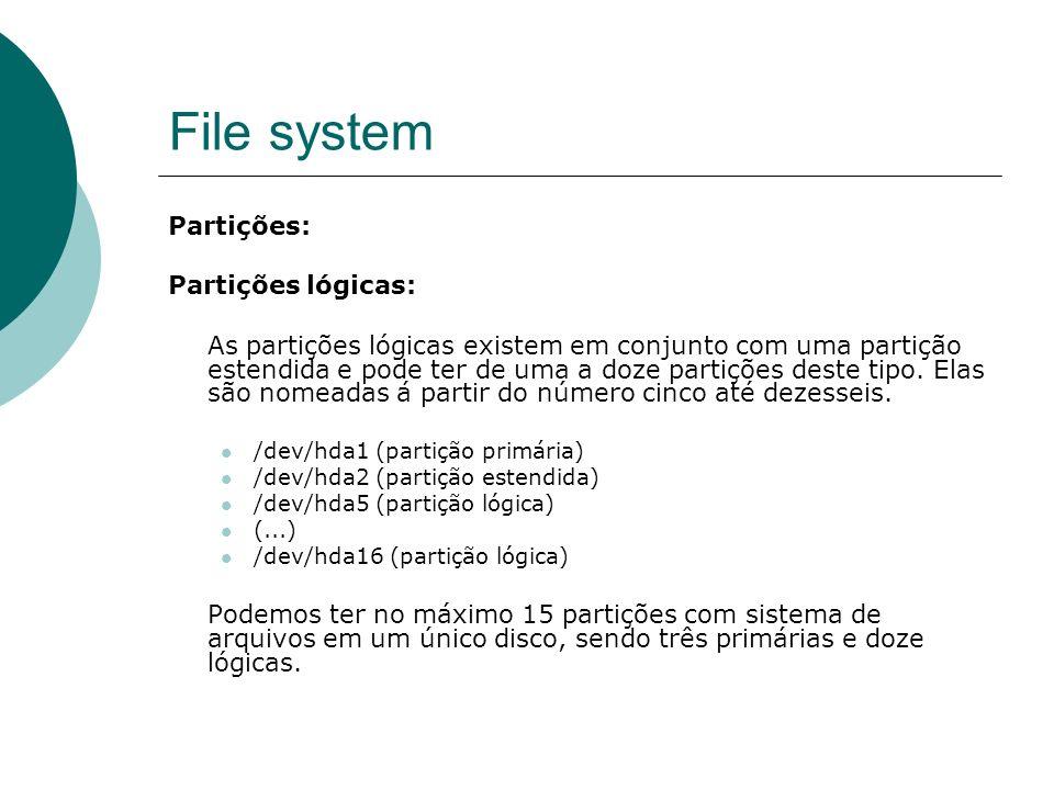 File system Partições: Partições lógicas: