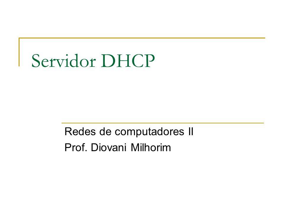 Redes de computadores II Prof. Diovani Milhorim