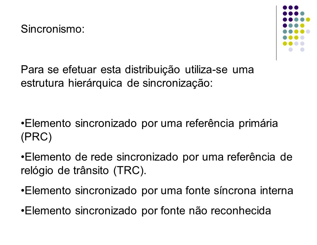 Sincronismo: Para se efetuar esta distribuição utiliza-se uma estrutura hierárquica de sincronização: