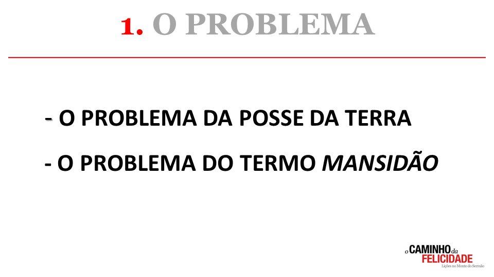 1. O PROBLEMA O PROBLEMA DA POSSE DA TERRA