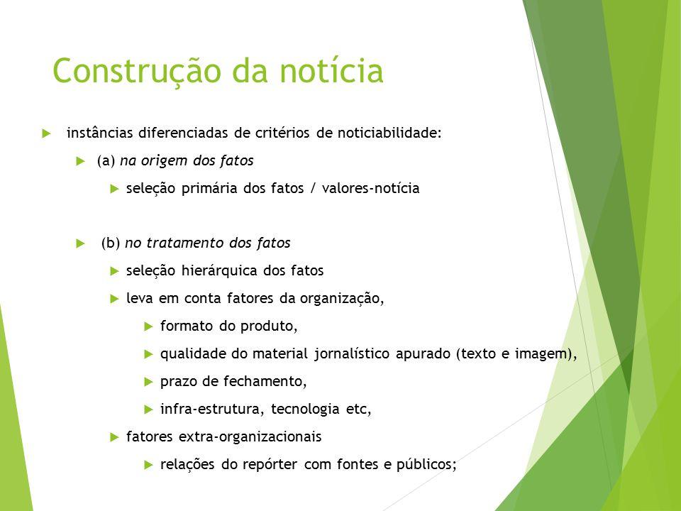 Construção da notícia instâncias diferenciadas de critérios de noticiabilidade: (a) na origem dos fatos.