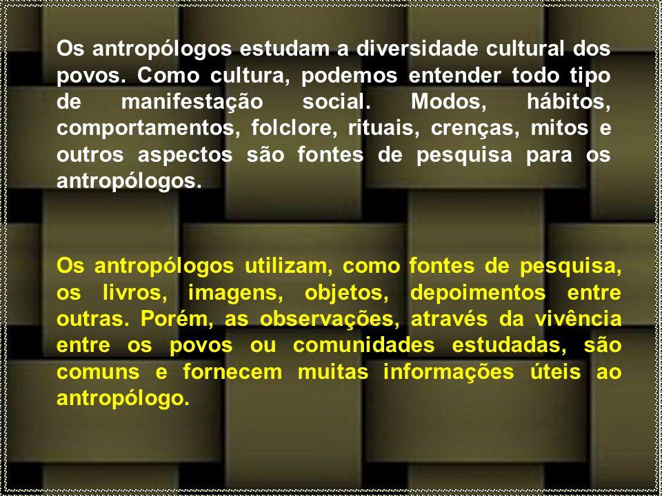 Os antropólogos estudam a diversidade cultural dos povos