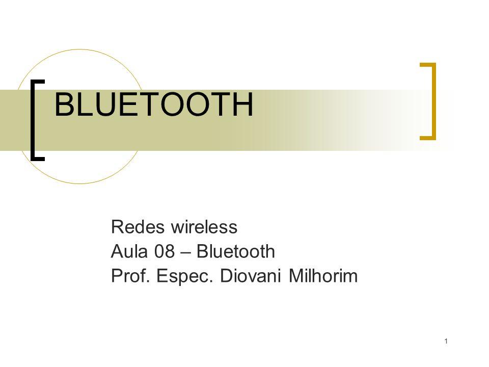 Redes wireless Aula 08 – Bluetooth Prof. Espec. Diovani Milhorim