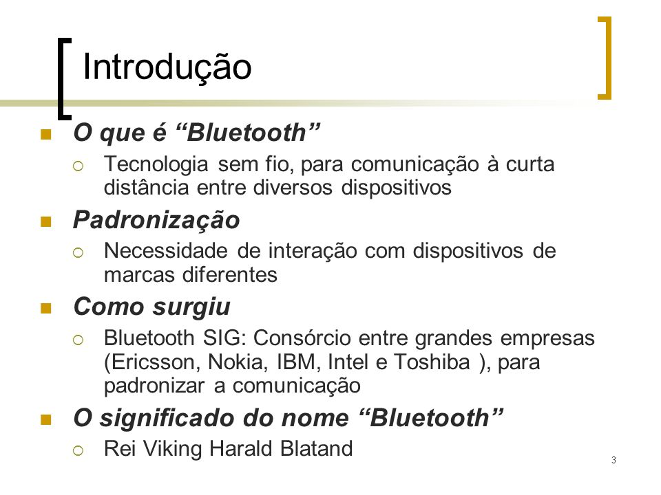 Introdução O que é Bluetooth Padronização Como surgiu