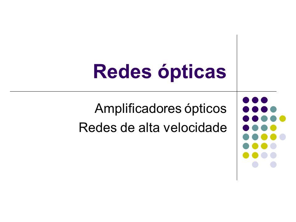 Amplificadores ópticos Redes de alta velocidade